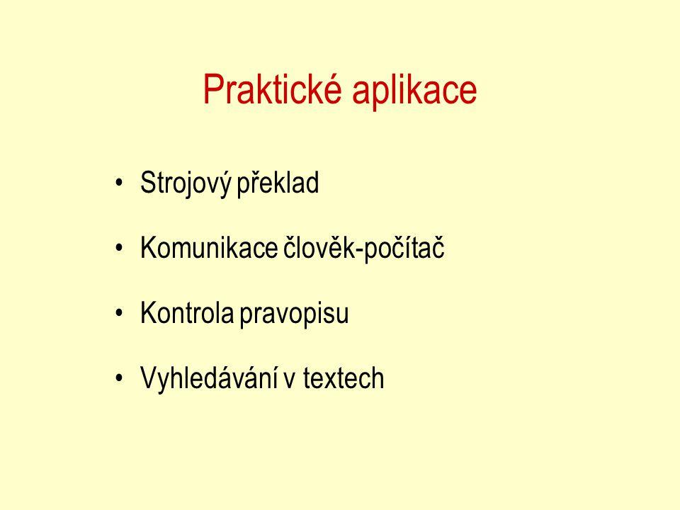Praktické aplikace Strojový překlad Komunikace člověk-počítač Kontrola pravopisu Vyhledávání v textech