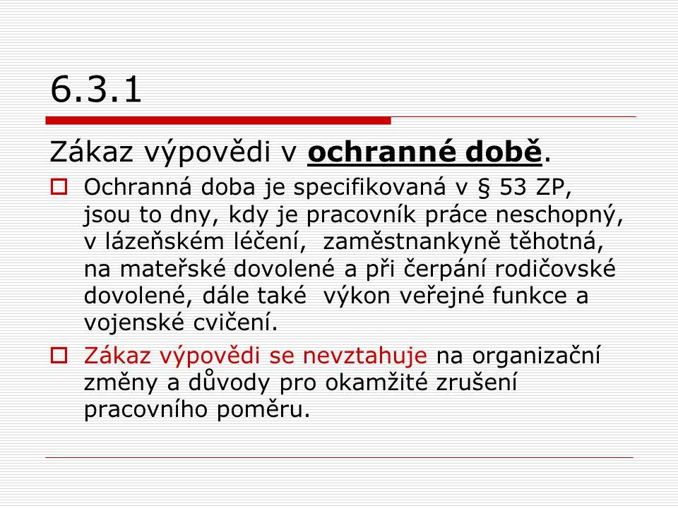 6.3.1 Zákaz výpovědi v ochranné době.  Ochranná doba je specifikovaná v § 53 ZP, jsou to dny, kdy je pracovník práce neschopný, v lázeňském léčení, z