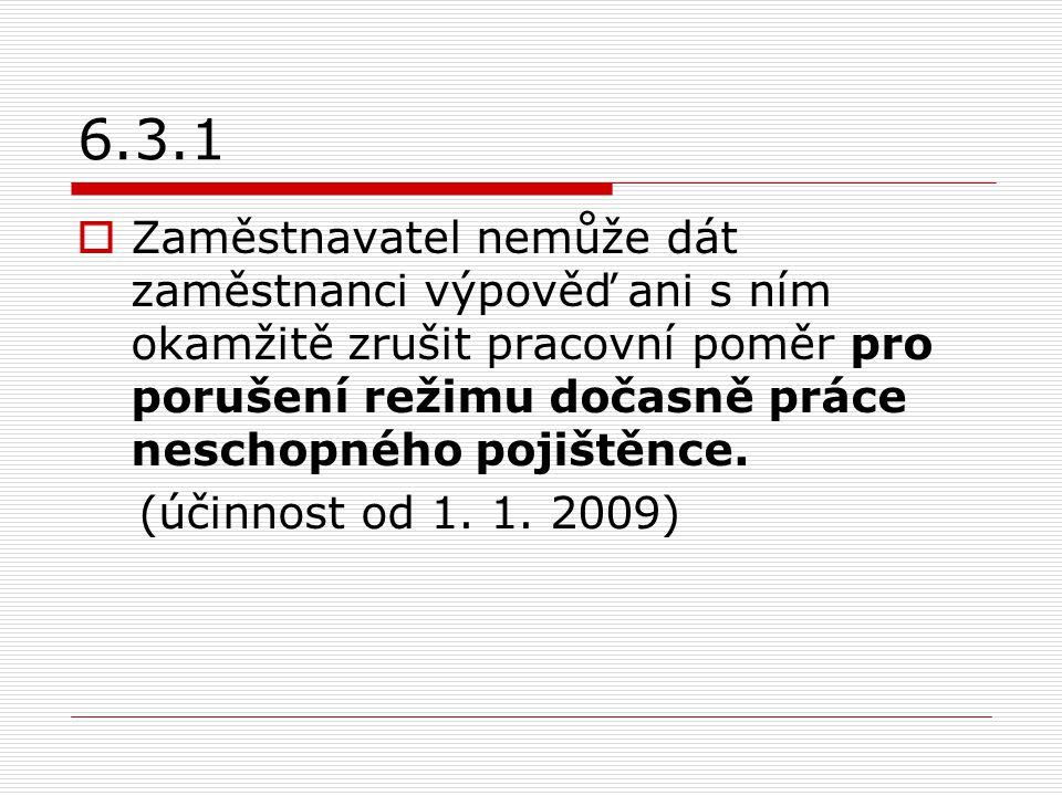 6.3.1  Zaměstnavatel nemůže dát zaměstnanci výpověď ani s ním okamžitě zrušit pracovní poměr pro porušení režimu dočasně práce neschopného pojištěnce