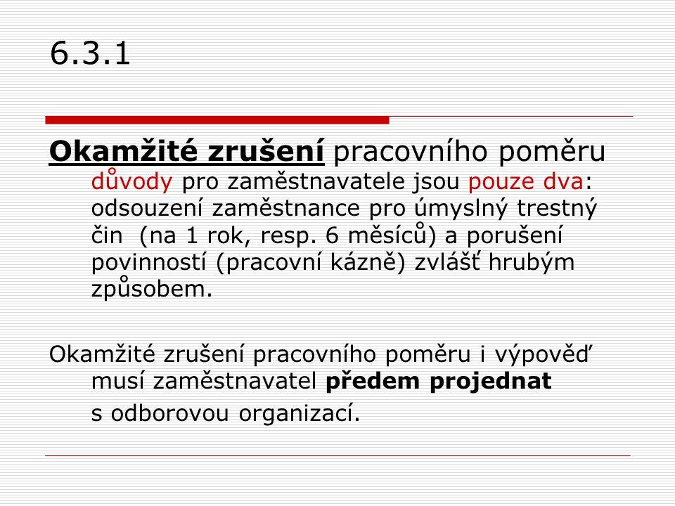 6.3.1 Okamžité zrušení pracovního poměru důvody pro zaměstnavatele jsou pouze dva: odsouzení zaměstnance pro úmyslný trestný čin (na 1 rok, resp. 6 mě