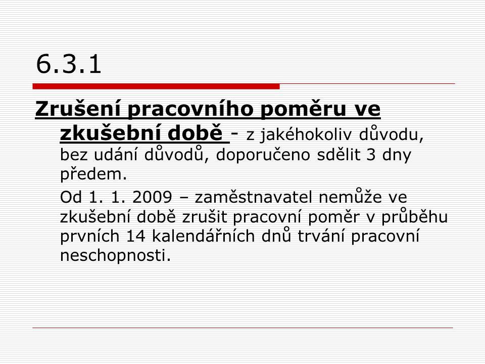 6.3.1 Zrušení pracovního poměru ve zkušební době - z jakéhokoliv důvodu, bez udání důvodů, doporučeno sdělit 3 dny předem. Od 1. 1. 2009 – zaměstnavat