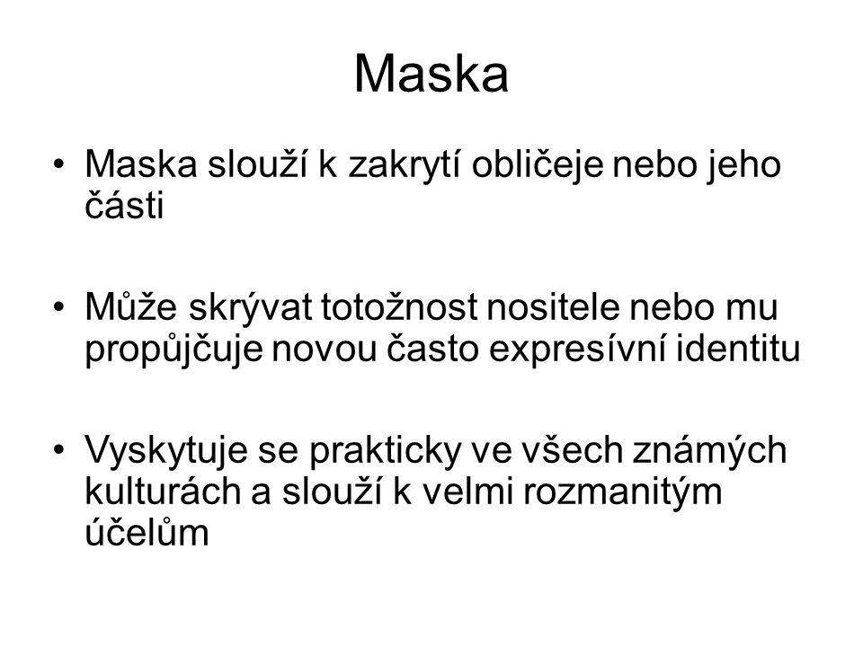 Maska Maska slouží k zakrytí obličeje nebo jeho části Může skrývat totožnost nositele nebo mu propůjčuje novou často expresívní identitu Vyskytuje se