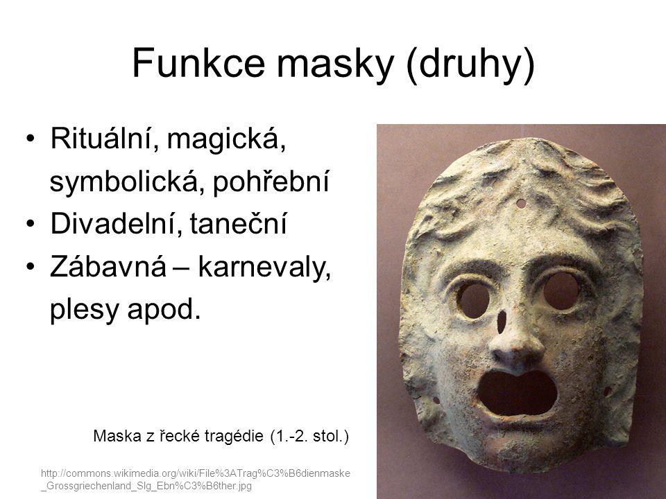 Funkce masky (druhy) Rituální, magická, symbolická, pohřební Divadelní, taneční Zábavná – karnevaly, plesy apod. http://commons.wikimedia.org/wiki/Fil