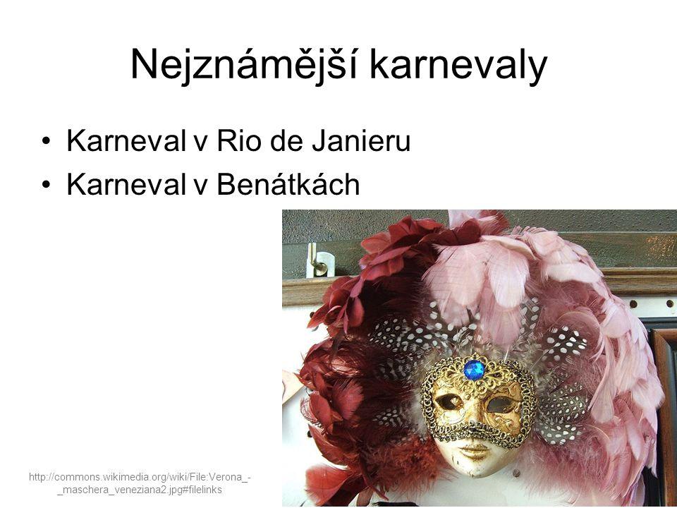 Nejznámější karnevaly Karneval v Rio de Janieru Karneval v Benátkách http://commons.wikimedia.org/wiki/File:Verona_- _maschera_veneziana2.jpg#filelink