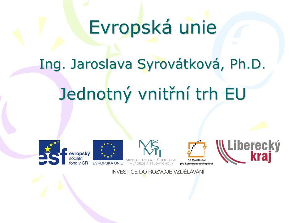 Evropská unie Ing. Jaroslava Syrovátková, Ph.D. Jednotný vnitřní trh EU