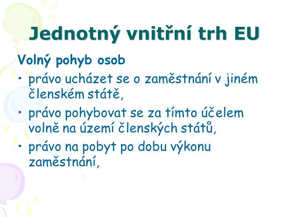 Jednotný vnitřní trh EU Volný pohyb osob právo ucházet se o zaměstnání v jiném členském státě, právo pohybovat se za tímto účelem volně na území člens