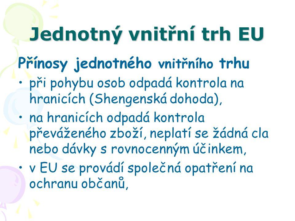 Jednotný vnitřní trh EU Přínosy jednotného vnitřního trhu při pohybu osob odpadá kontrola na hranicích (Shengenská dohoda), na hranicích odpadá kontro