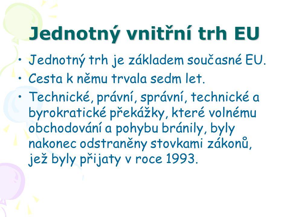 Jednotný vnitřní trh EU Jednotný trh je základem současné EU. Cesta k němu trvala sedm let. Technické, právní, správní, technické a byrokratické překá