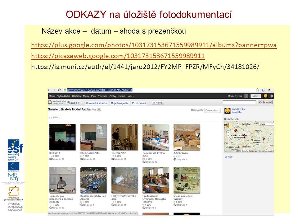 ODKAZY na úložiště fotodokumentací https://plus.google.com/photos/103173153671559989911/albums?banner=pwa https://picasaweb.google.com/103173153671559989911 https://is.muni.cz/auth/el/1441/jaro2012/FY2MP_FPZR/MFyCh/34181026/ Název akce – datum – shoda s prezenčkou