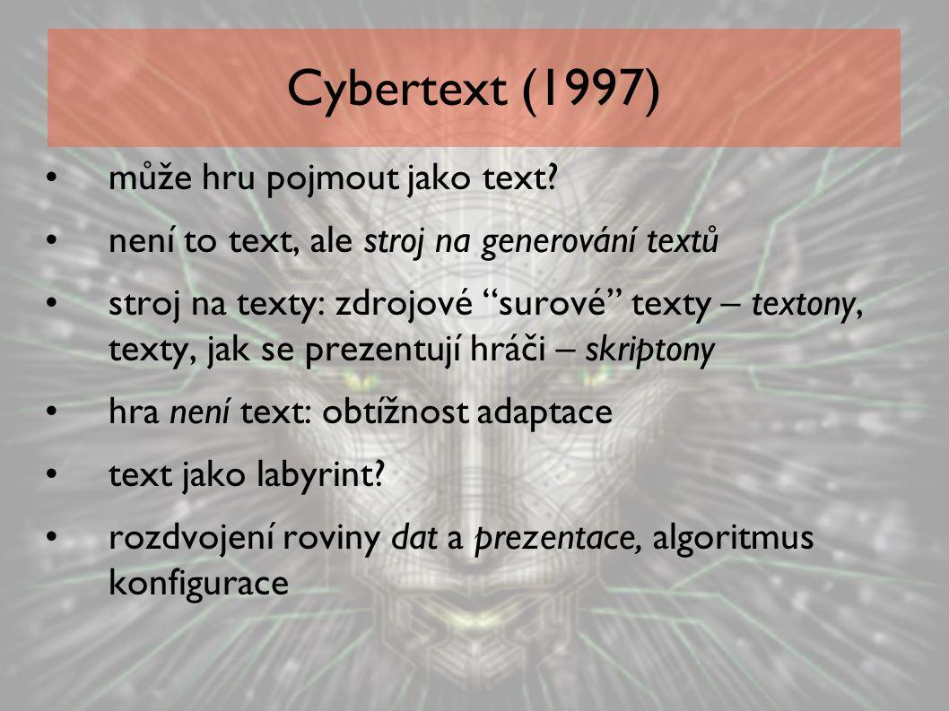 """Cybertext (1997) může hru pojmout jako text? není to text, ale stroj na generování textů stroj na texty: zdrojové """"surové"""" texty – textony, texty, jak"""