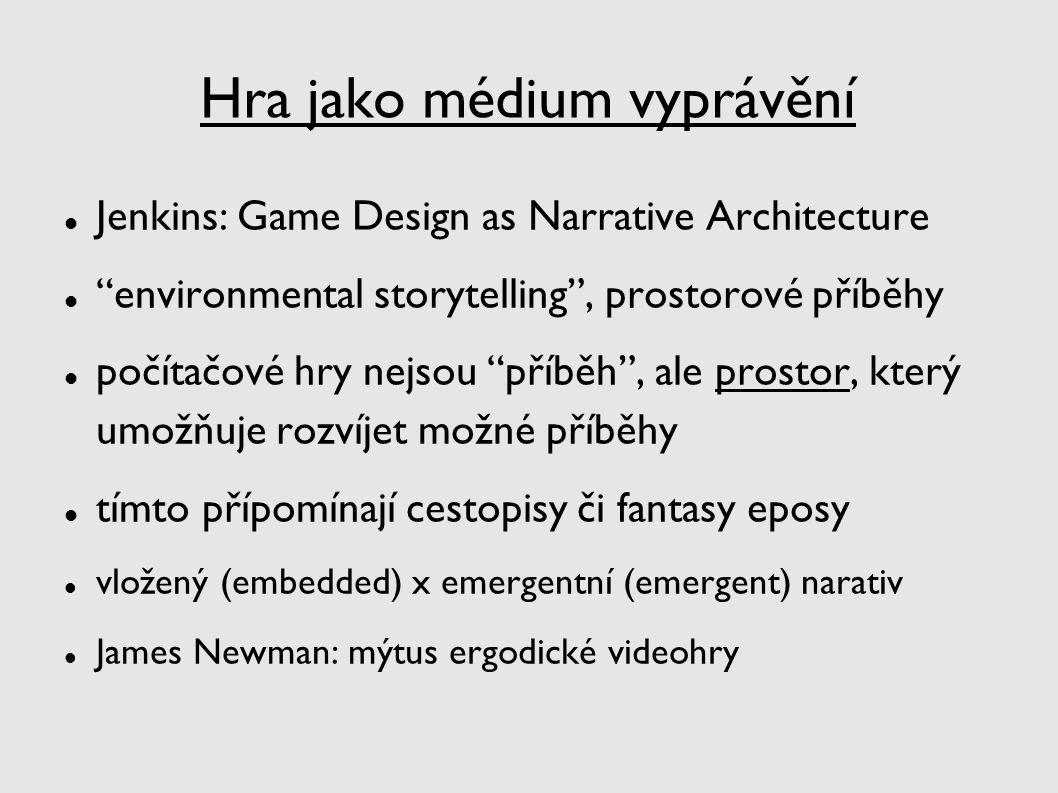 """Hra jako médium vyprávění Jenkins: Game Design as Narrative Architecture """"environmental storytelling"""", prostorové příběhy počítačové hry nejsou """"příbě"""