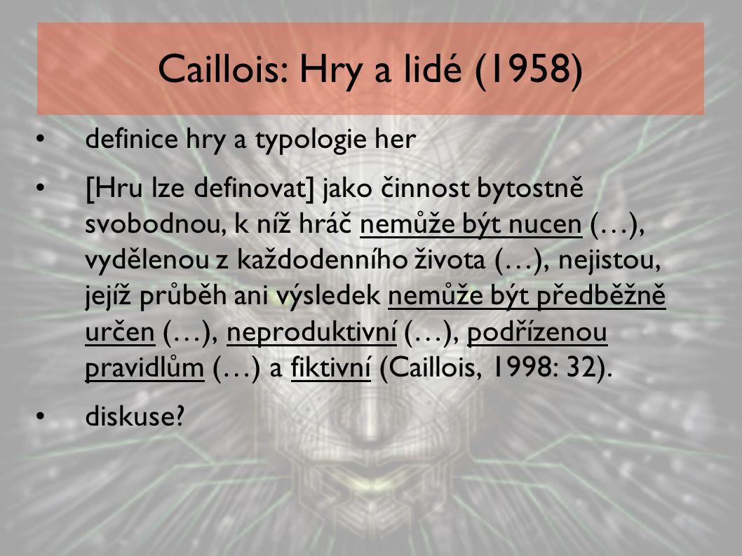 Caillois: Hry a lidé (1958) definice hry a typologie her [Hru lze definovat] jako činnost bytostně svobodnou, k níž hráč nemůže být nucen (…), vydělen
