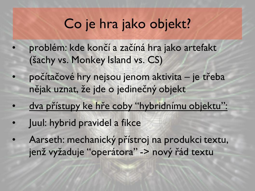 Co je hra jako objekt? problém: kde končí a začíná hra jako artefakt (šachy vs. Monkey Island vs. CS) počítačové hry nejsou jenom aktivita – je třeba