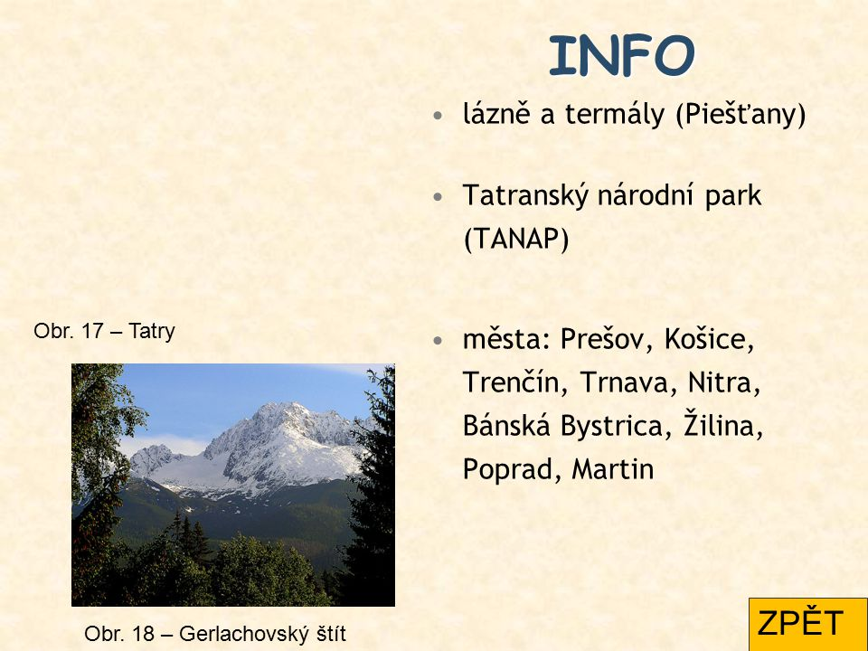INFO lázně a termály (Piešťany) Tatranský národní park (TANAP) města: Prešov, Košice, Trenčín, Trnava, Nitra, Bánská Bystrica, Žilina, Poprad, Martin Obr.