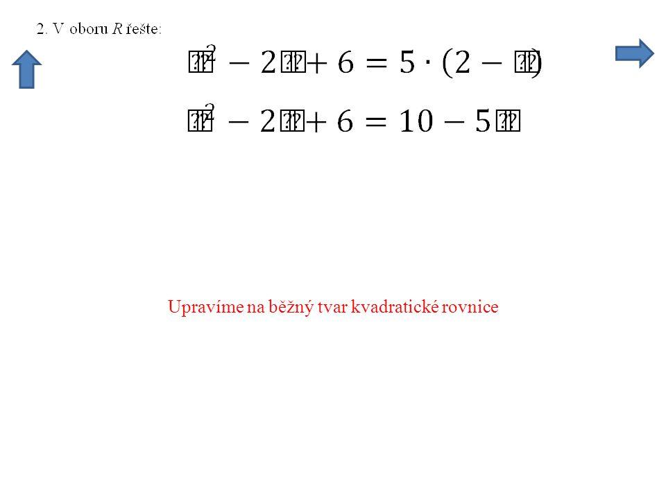 Upravíme na běžný tvar kvadratické rovnice