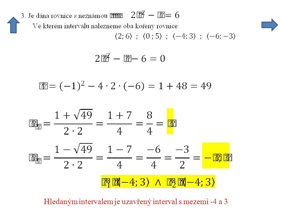 Hledaným intervalem je uzavřený interval s mezemi -4 a 3