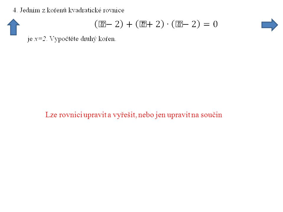 Lze rovnici upravit a vyřešit, nebo jen upravit na součin