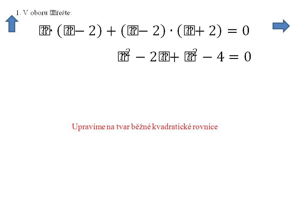 Upravíme na tvar běžné kvadratické rovnice