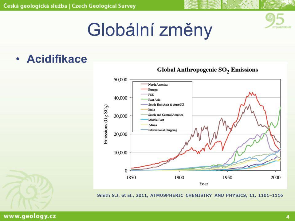 4 Globální změny Acidifikace Celková depozice S (mg m -2 rok -1 ) Smith S.J. et al., 2011, ATMOSPHERIC CHEMISTRY AND PHYSICS, 11, 1101–1116