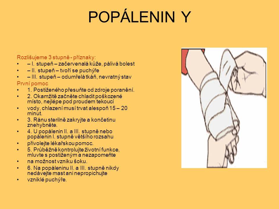 POPÁLENIN Y Rozlišujeme 3 stupně - příznaky: – I. stupeň – začervenalá kůže, pálivá bolest – II. stupeň – tvoří se puchýře – III. stupeň – odumřelá tk