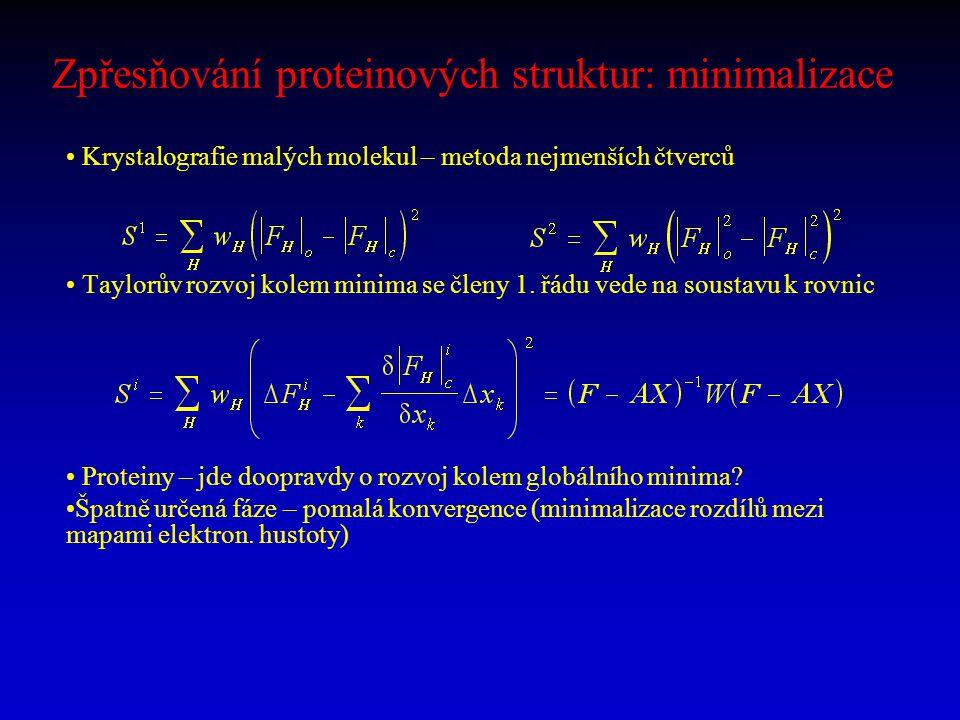 Zpřesňování proteinových struktur: minimalizace Krystalografie malých molekul – metoda nejmenších čtverců Taylorův rozvoj kolem minima se členy 1. řád