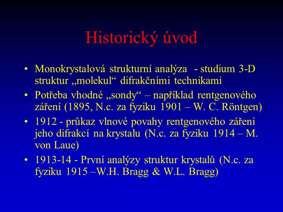 """Historický úvod Monokrystalová strukturní analýza - studium 3-D struktur """"molekul"""" difrakčními technikami Potřeba vhodné """"sondy"""" – například rentgenov"""
