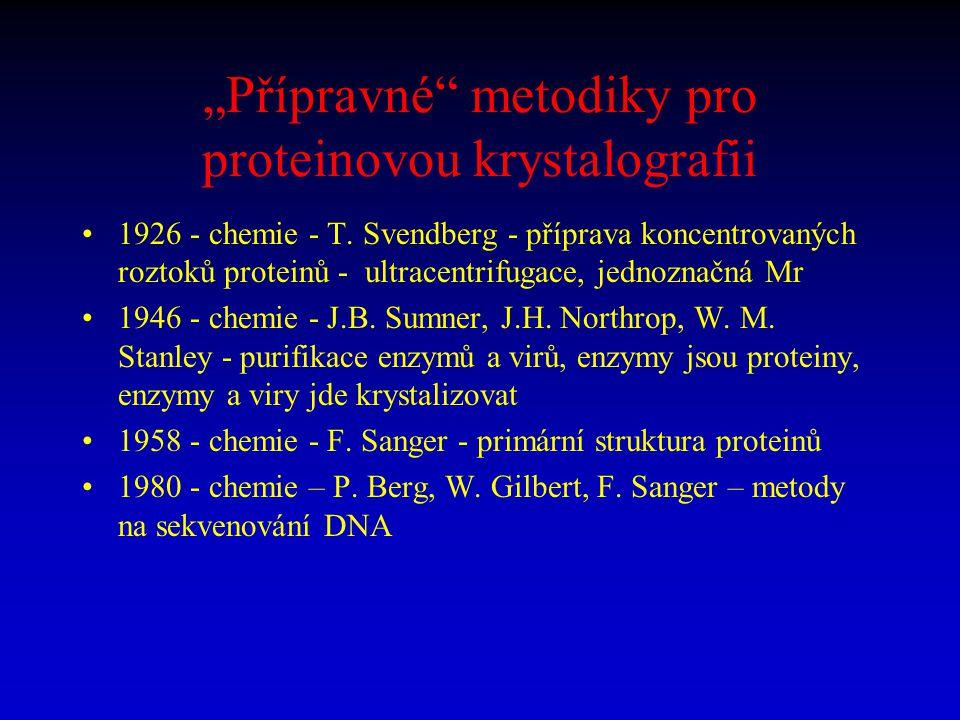 """""""Přípravné"""" metodiky pro proteinovou krystalografii 1926 - chemie - T. Svendberg - příprava koncentrovaných roztoků proteinů - ultracentrifugace, jedn"""