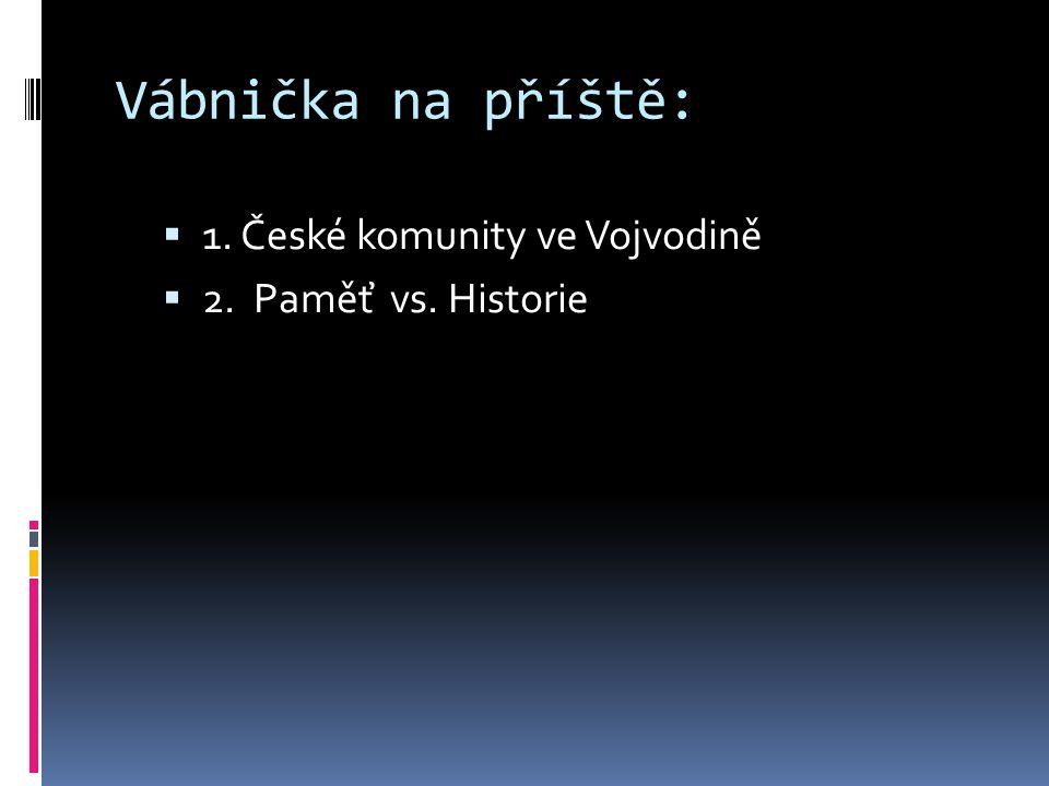Vábnička na příště:  1. České komunity ve Vojvodině  2. Paměť vs. Historie