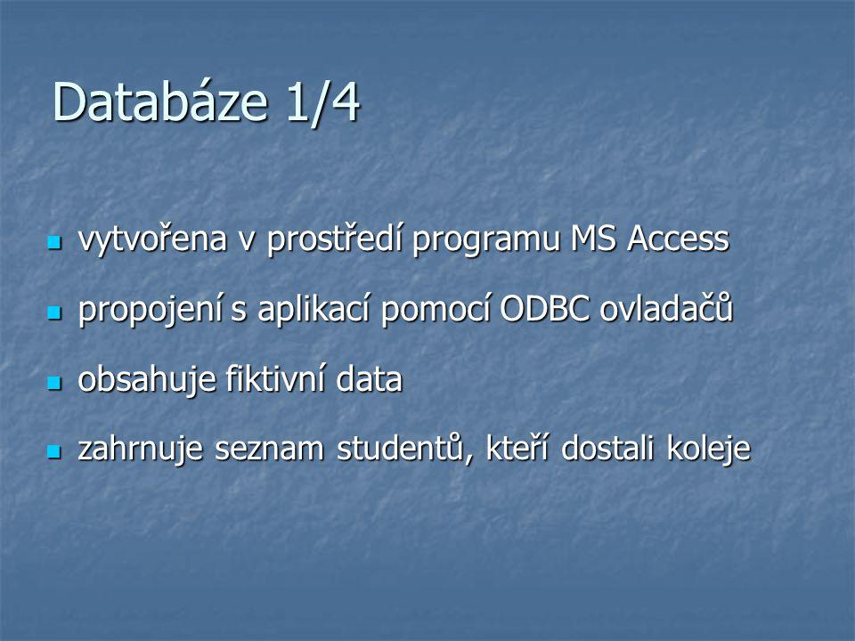 Databáze 1/4 vytvořena v prostředí programu MS Access vytvořena v prostředí programu MS Access propojení s aplikací pomocí ODBC ovladačů propojení s a