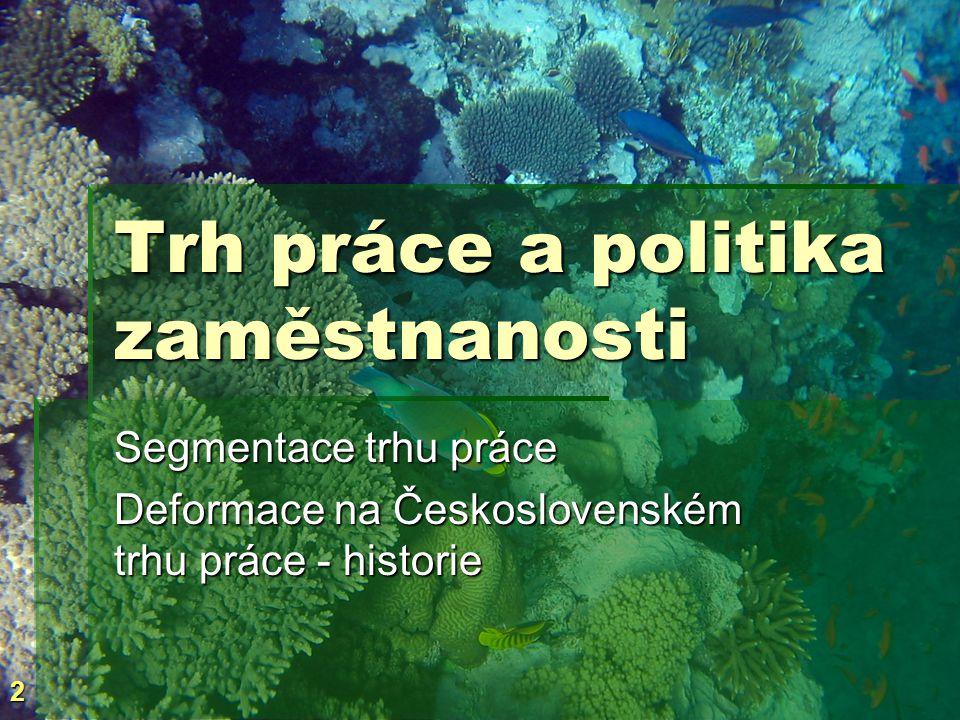 2 Trh práce a politika zaměstnanosti Segmentace trhu práce Deformace na Československém trhu práce - historie