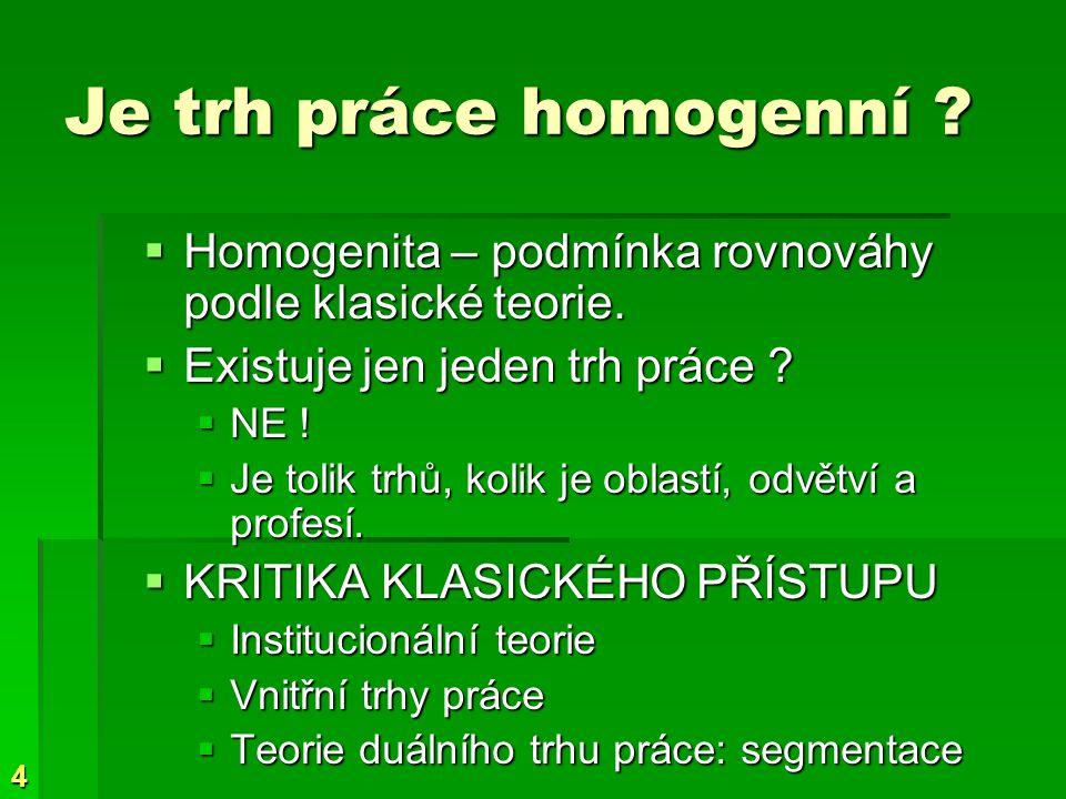 4 Je trh práce homogenní . Homogenita – podmínka rovnováhy podle klasické teorie.