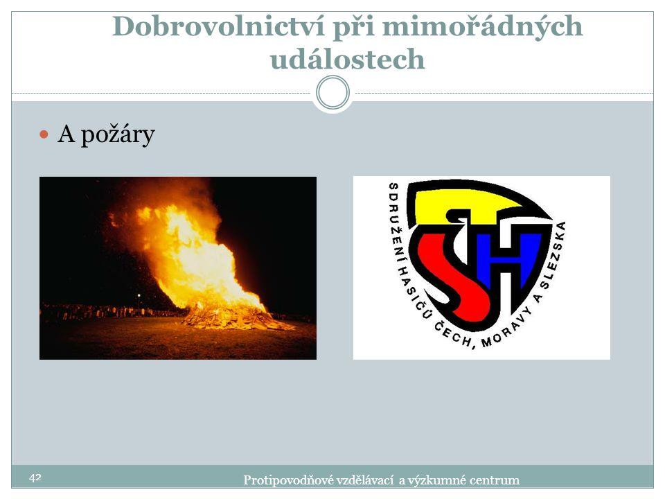 Dobrovolnictví při mimořádných událostech A požáry 42 Protipovodňové vzdělávací a výzkumné centrum