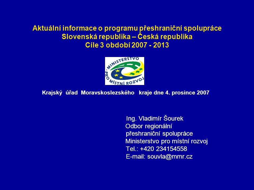 Aktuální informace o programu přeshraniční spolupráce Slovenská republika – Česká republika Cíle 3 období 2007 - 2013 Krajský úřad Moravskoslezského kraje dne 4.