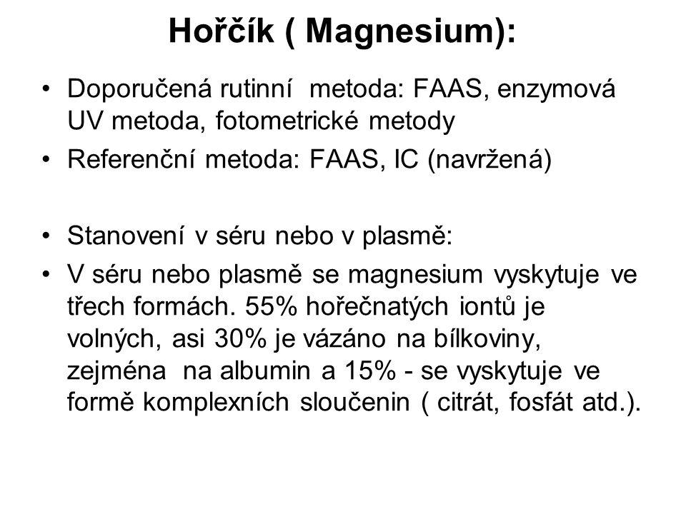 Hořčík ( Magnesium): Doporučená rutinní metoda: FAAS, enzymová UV metoda, fotometrické metody Referenční metoda: FAAS, IC (navržená) Stanovení v séru