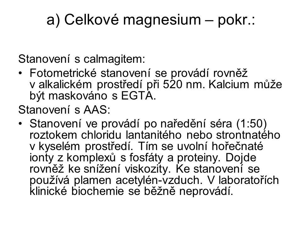a) Celkové magnesium – pokr.: Stanovení s calmagitem: Fotometrické stanovení se provádí rovněž v alkalickém prostředí při 520 nm. Kalcium může být mas