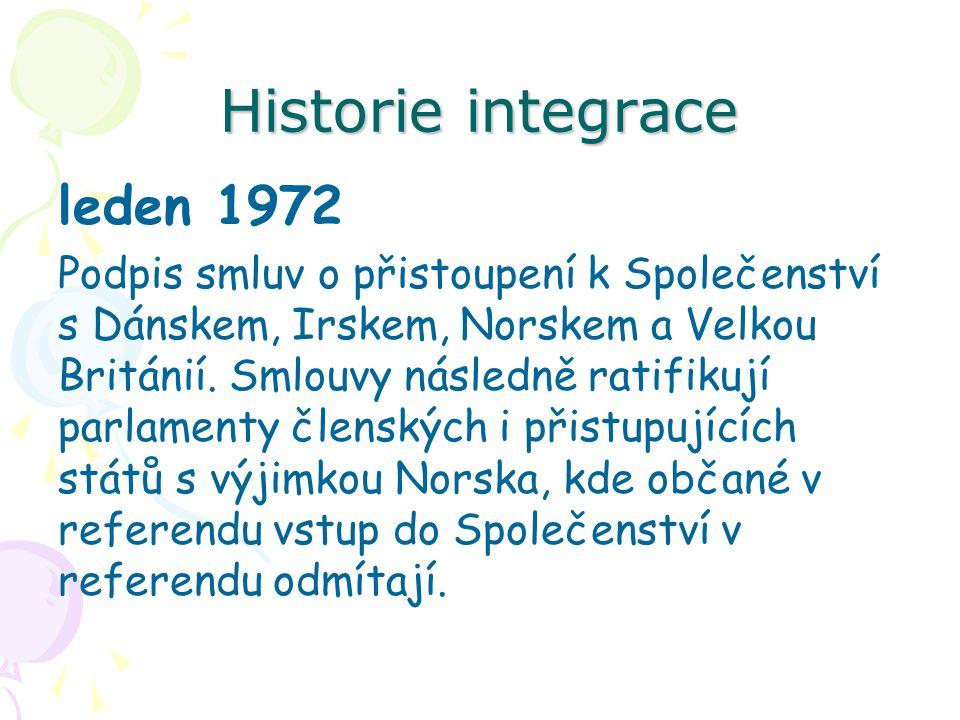 Historie integrace leden 1972 Podpis smluv o přistoupení k Společenství s Dánskem, Irskem, Norskem a Velkou Británií. Smlouvy následně ratifikují parl