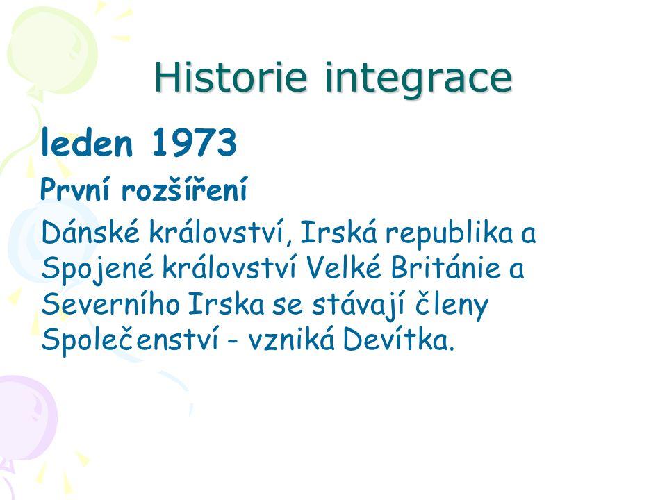 Historie integrace leden 1973 První rozšíření Dánské království, Irská republika a Spojené království Velké Británie a Severního Irska se stávají členy Společenství - vzniká Devítka.