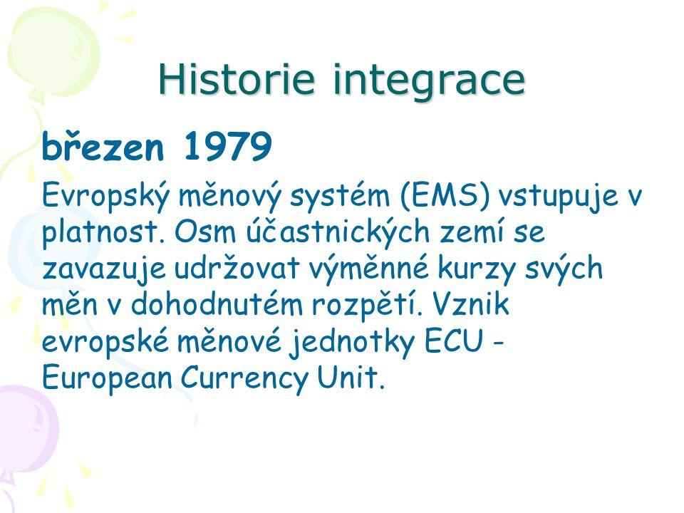 Historie integrace březen 1979 Evropský měnový systém (EMS) vstupuje v platnost. Osm účastnických zemí se zavazuje udržovat výměnné kurzy svých měn v