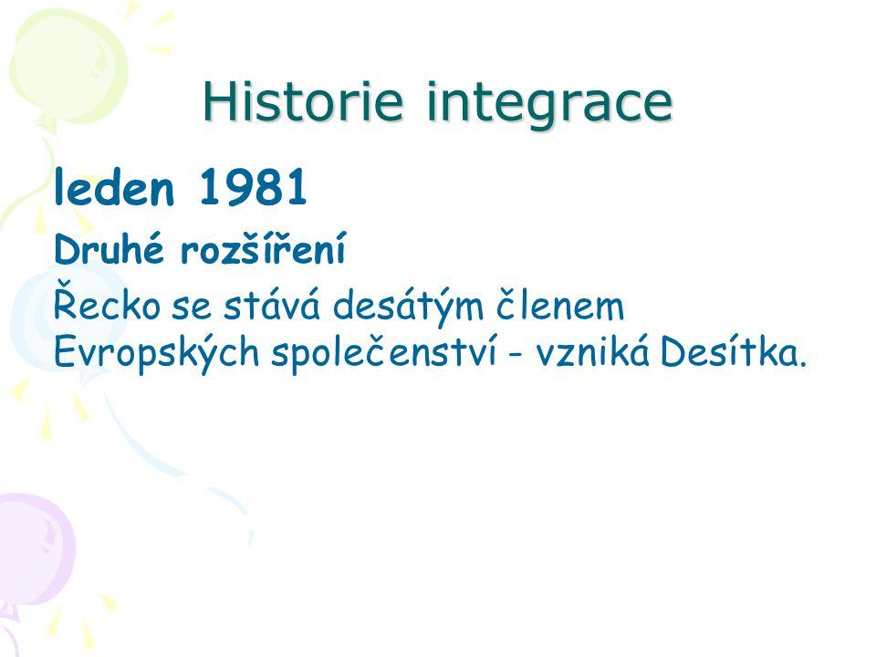 Historie integrace leden 1981 Druhé rozšíření Řecko se stává desátým členem Evropských společenství - vzniká Desítka.