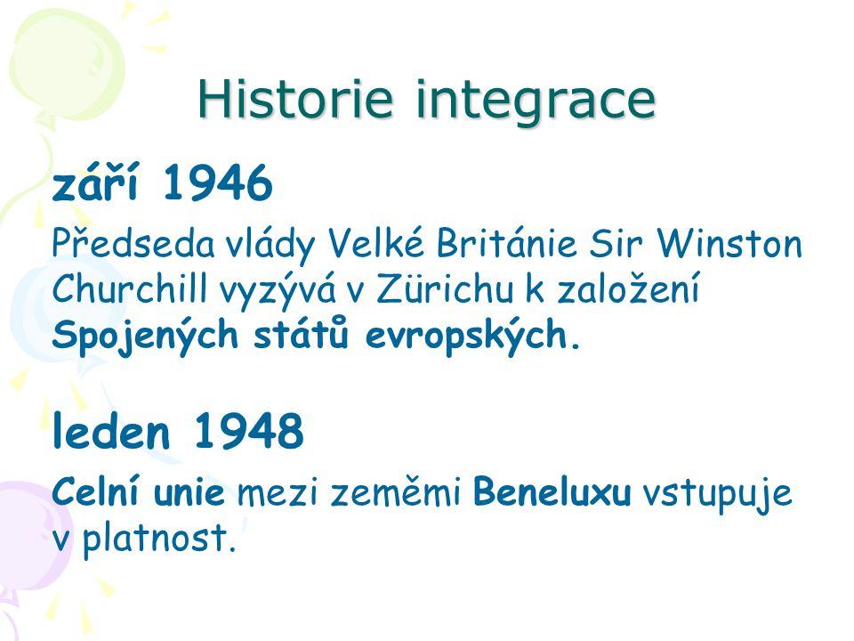 Historie integrace září 1946 Předseda vlády Velké Británie Sir Winston Churchill vyzývá v Zürichu k založení Spojených států evropských. leden 1948 Ce