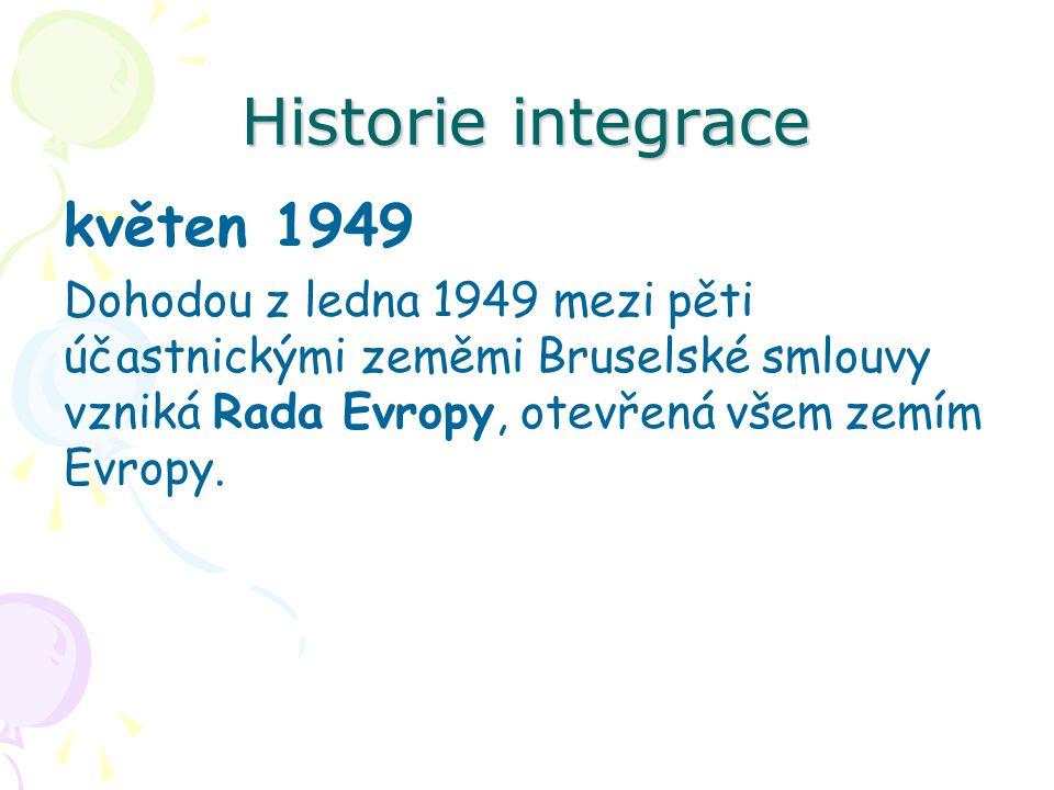 Historie integrace květen 1949 Dohodou z ledna 1949 mezi pěti účastnickými zeměmi Bruselské smlouvy vzniká Rada Evropy, otevřená všem zemím Evropy.