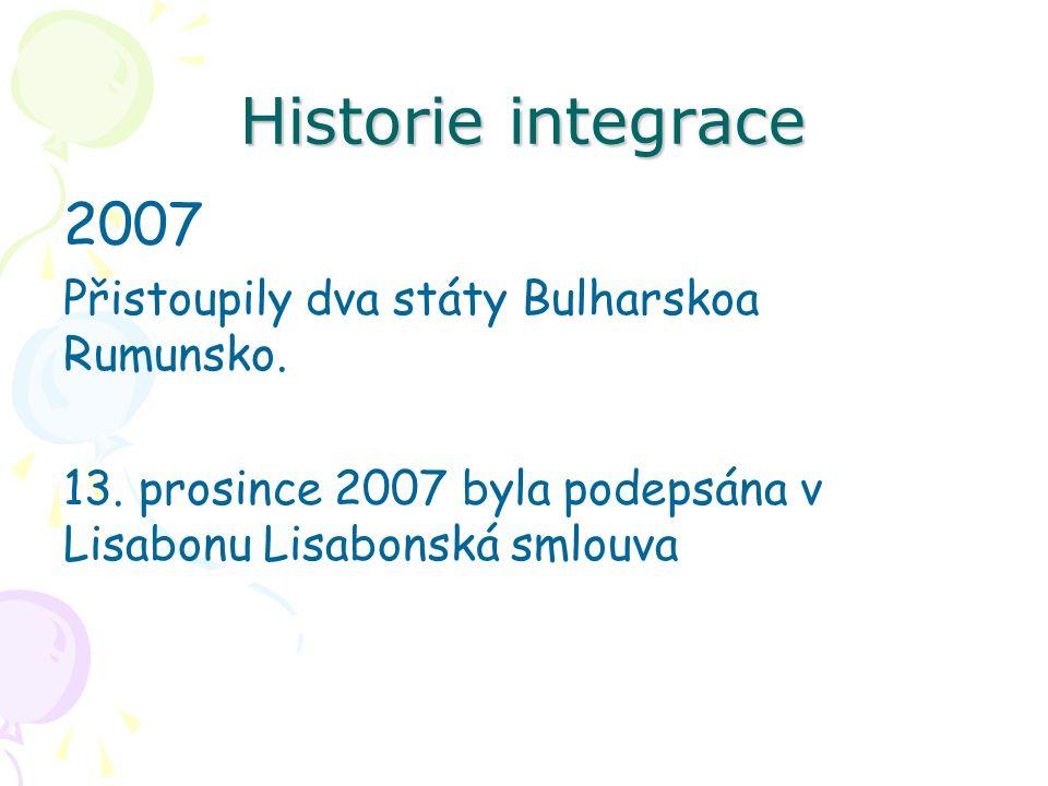 Historie integrace 2007 Přistoupily dva státy Bulharskoa Rumunsko. 13. prosince 2007 byla podepsána v Lisabonu Lisabonská smlouva
