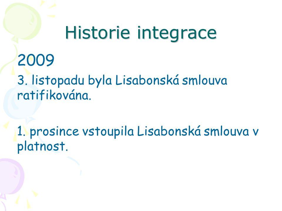 Historie integrace 2009 3. listopadu byla Lisabonská smlouva ratifikována. 1. prosince vstoupila Lisabonská smlouva v platnost.