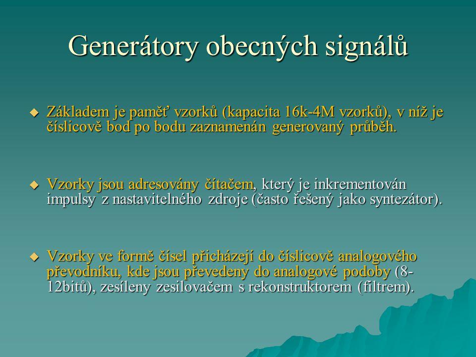 Generátory obecných signálů  Základem je paměť vzorků (kapacita 16k-4M vzorků), v níž je číslicově bod po bodu zaznamenán generovaný průběh.  Vzorky