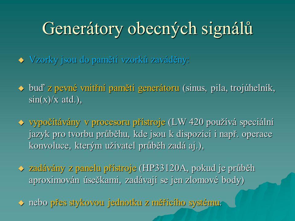 Generátory obecných signálů  Vzorky jsou do paměti vzorků zaváděny:  buď z pevné vnitřní paměti generátoru (sinus, pila, trojúhelník, sin(x)/x atd.),  vypočítávány v procesoru přístroje (LW 420 používá speciální jazyk pro tvorbu průběhu, kde jsou k dispozici i např.