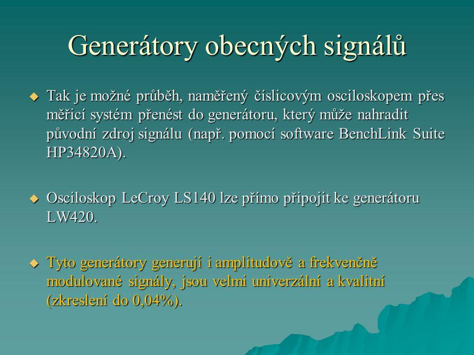Generátory obecných signálů  Tak je možné průběh, naměřený číslicovým osciloskopem přes měřicí systém přenést do generátoru, který může nahradit původní zdroj signálu (např.