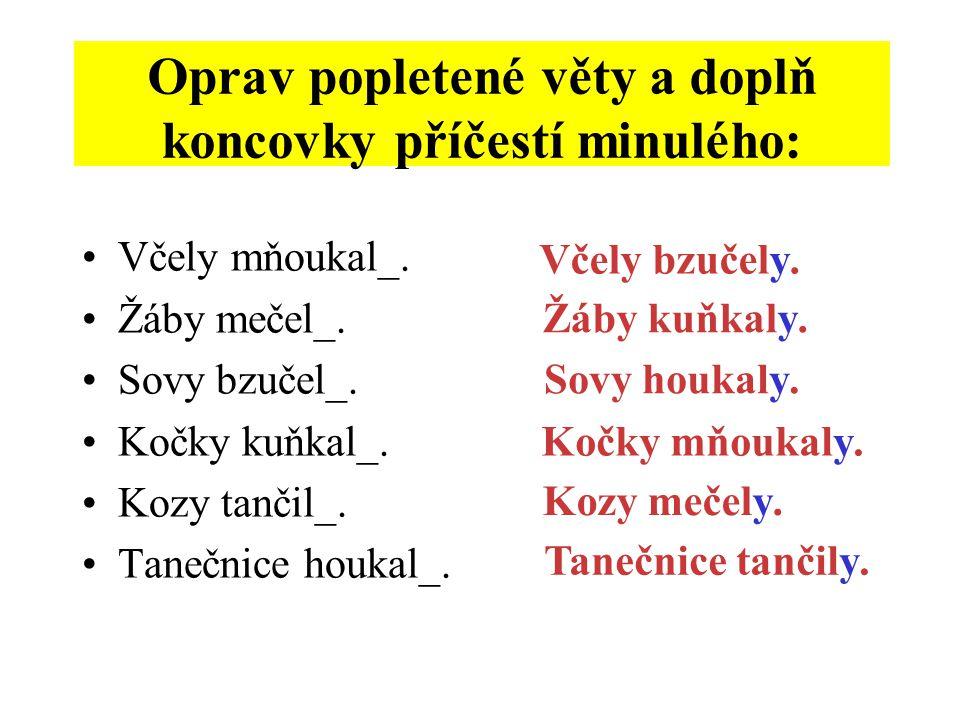 Včely mňoukal_. Žáby mečel_. Sovy bzučel_. Kočky kuňkal_. Kozy tančil_. Tanečnice houkal_. Oprav popletené věty : Oprav popletené věty a doplň koncovk