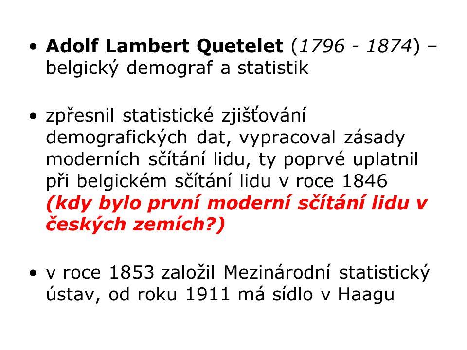 Adolf Lambert Quetelet (1796 - 1874) – belgický demograf a statistik zpřesnil statistické zjišťování demografických dat, vypracoval zásady moderních s