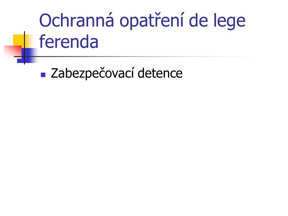 Ochranná opatření de lege ferenda Zabezpečovací detence