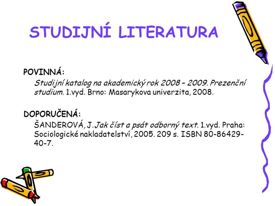 STUDIJNÍ LITERATURA POVINNÁ: Studijní katalog na akademický rok 2008 – 2009.